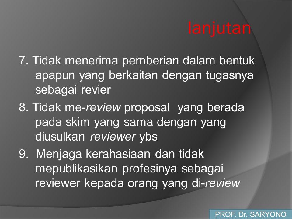 lanjutan 7. Tidak menerima pemberian dalam bentuk apapun yang berkaitan dengan tugasnya sebagai revier 8. Tidak me-review proposal yang berada pada sk