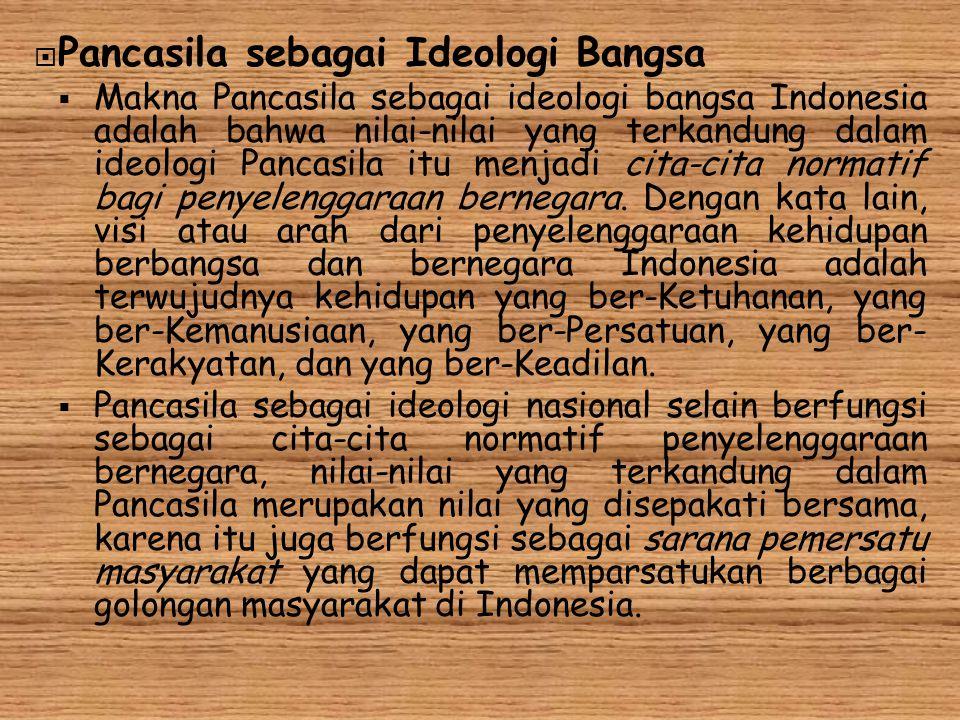  Pancasila sebagai Ideologi Bangsa  Makna Pancasila sebagai ideologi bangsa Indonesia adalah bahwa nilai-nilai yang terkandung dalam ideologi Pancas