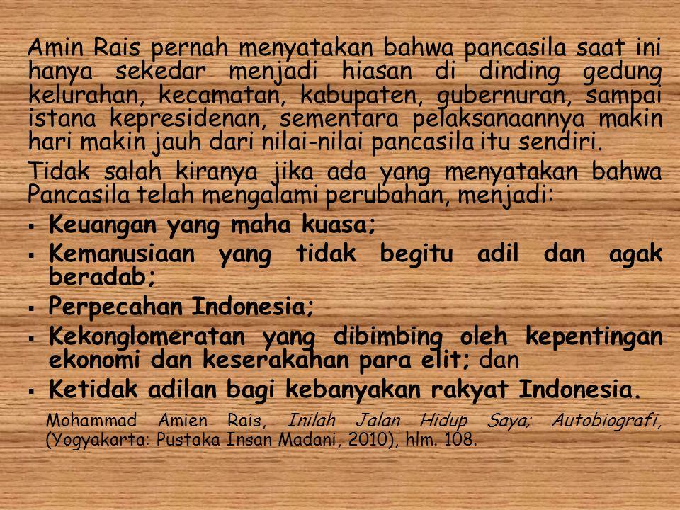 Amin Rais pernah menyatakan bahwa pancasila saat ini hanya sekedar menjadi hiasan di dinding gedung kelurahan, kecamatan, kabupaten, gubernuran, sampa