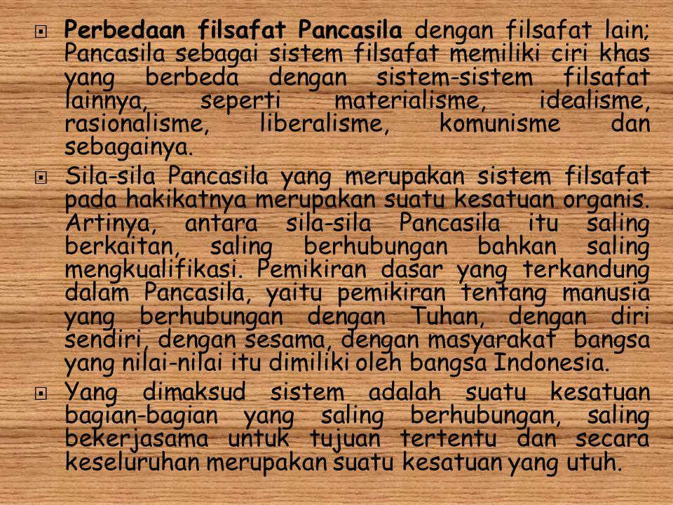  Perbedaan filsafat Pancasila dengan filsafat lain; Pancasila sebagai sistem filsafat memiliki ciri khas yang berbeda dengan sistem-sistem filsafat l