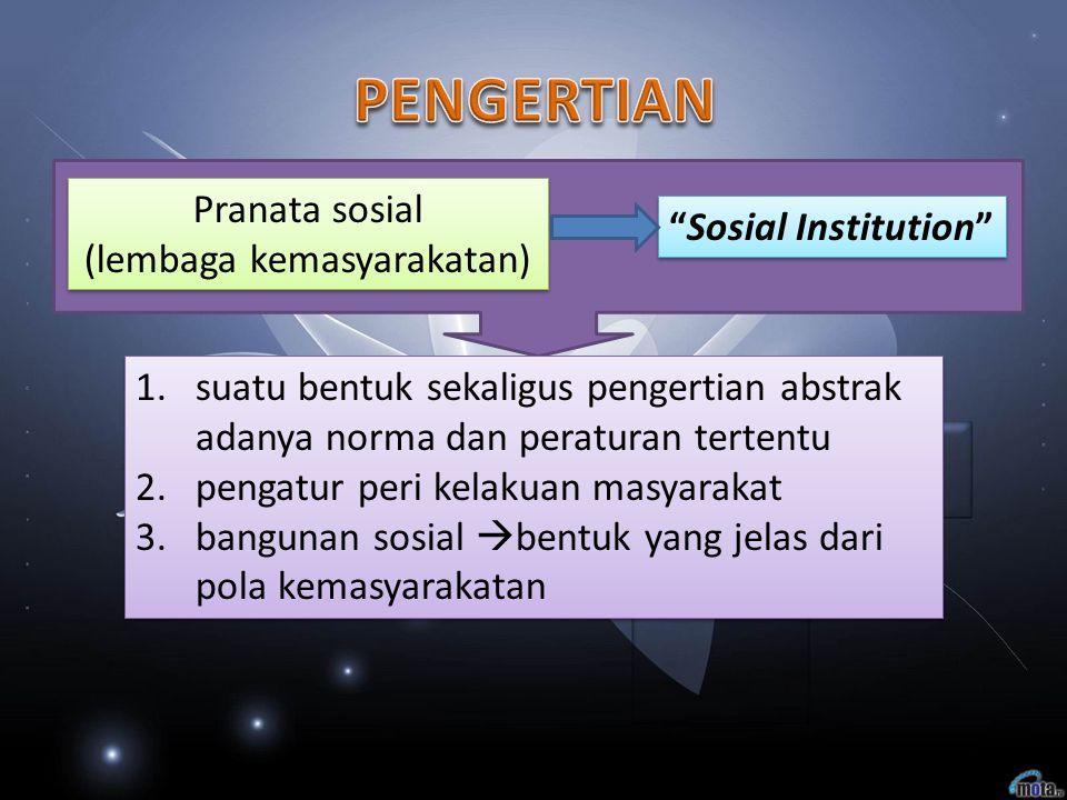"""Pranata sosial (lembaga kemasyarakatan) Pranata sosial (lembaga kemasyarakatan) """"Sosial Institution"""" 1.suatu bentuk sekaligus pengertian abstrak adany"""