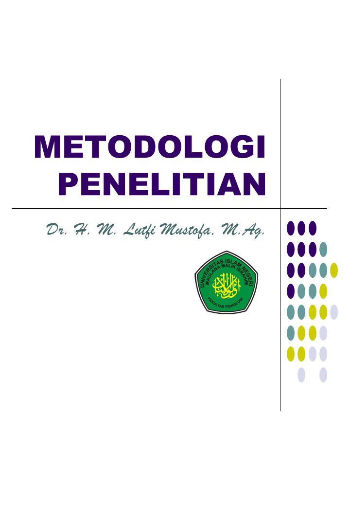 METODOLOGI PENELITIAN Dr. H. M. Lutfi Mustofa, M.Ag.