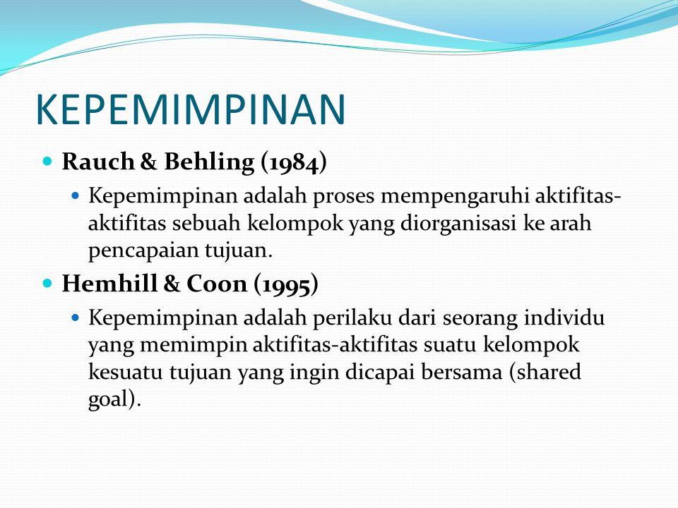 KEPEMIMPINAN Rauch & Behling (1984) Kepemimpinan adalah proses mempengaruhi aktifitas- aktifitas sebuah kelompok yang diorganisasi ke arah pencapaian