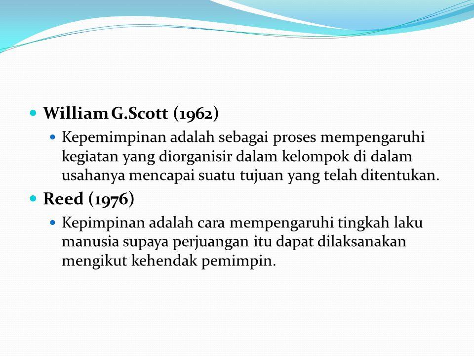 William G.Scott (1962) Kepemimpinan adalah sebagai proses mempengaruhi kegiatan yang diorganisir dalam kelompok di dalam usahanya mencapai suatu tujua