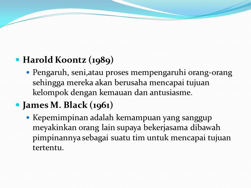 Harold Koontz (1989) Pengaruh, seni,atau proses mempengaruhi orang-orang sehingga mereka akan berusaha mencapai tujuan kelompok dengan kemauan dan ant