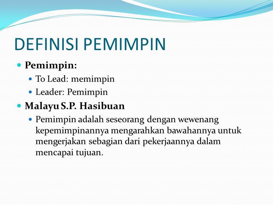 DEFINISI PEMIMPIN Pemimpin: To Lead: memimpin Leader: Pemimpin Malayu S.P. Hasibuan Pemimpin adalah seseorang dengan wewenang kepemimpinannya mengarah