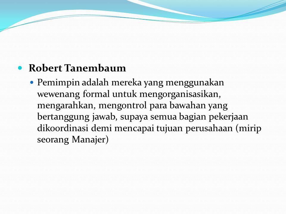 Robert Tanembaum Pemimpin adalah mereka yang menggunakan wewenang formal untuk mengorganisasikan, mengarahkan, mengontrol para bawahan yang bertanggun