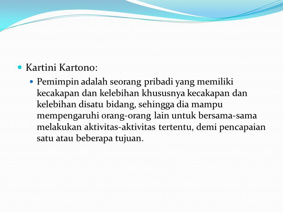 Kartini Kartono: Pemimpin adalah seorang pribadi yang memiliki kecakapan dan kelebihan khususnya kecakapan dan kelebihan disatu bidang, sehingga dia m