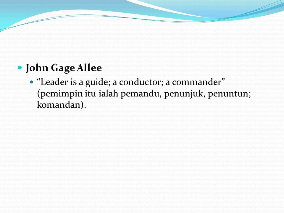 """John Gage Allee """"Leader is a guide; a conductor; a commander"""" (pemimpin itu ialah pemandu, penunjuk, penuntun; komandan)."""