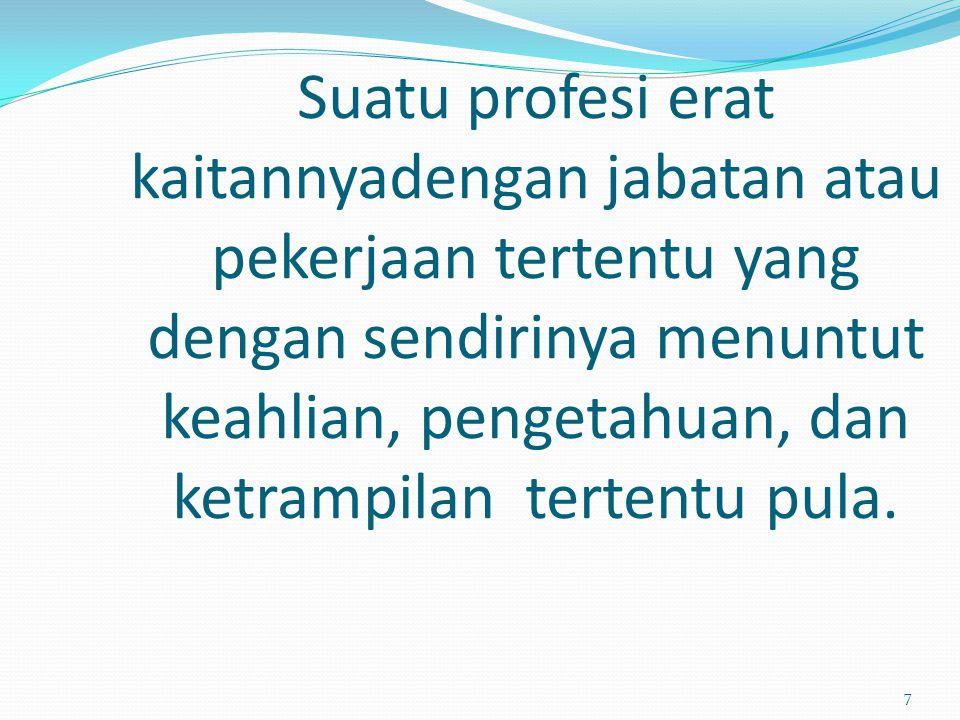 Suatu profesi erat kaitannyadengan jabatan atau pekerjaan tertentu yang dengan sendirinya menuntut keahlian, pengetahuan, dan ketrampilan tertentu pul