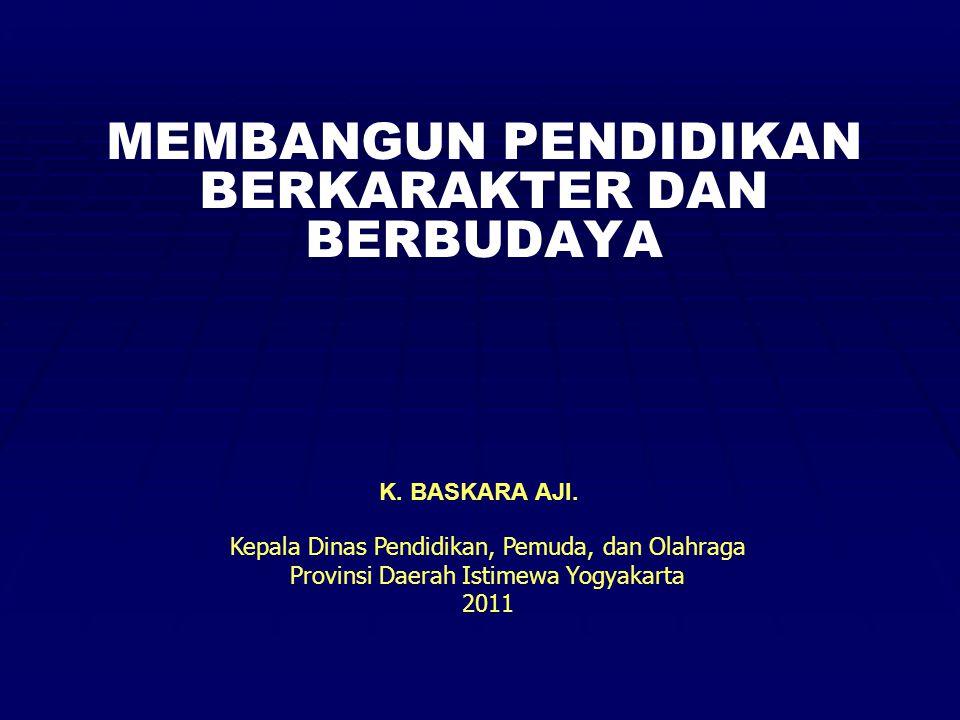MEMBANGUN PENDIDIKAN BERKARAKTER DAN BERBUDAYA K. BASKARA AJI. Kepala Dinas Pendidikan, Pemuda, dan Olahraga Provinsi Daerah Istimewa Yogyakarta 2011