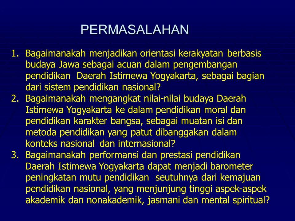 PERMASALAHAN 1.Bagaimanakah menjadikan orientasi kerakyatan berbasis budaya Jawa sebagai acuan dalam pengembangan pendidikan Daerah Istimewa Yogyakart
