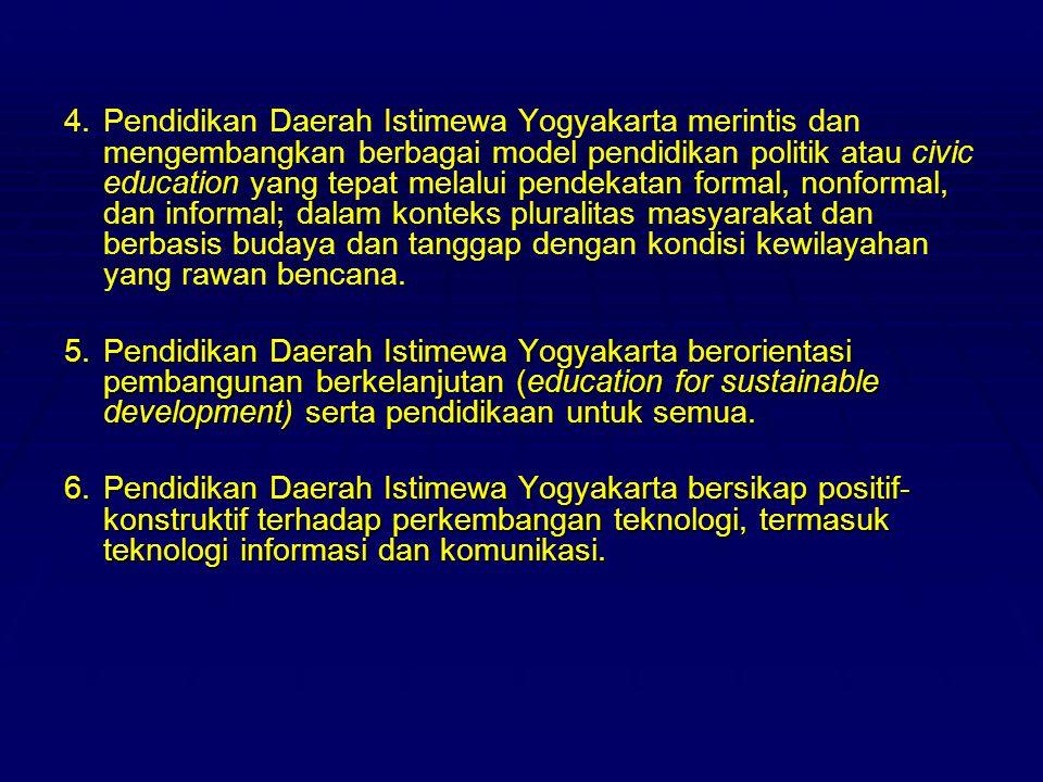 4.Pendidikan Daerah Istimewa Yogyakarta merintis dan mengembangkan berbagai model pendidikan politik atau civic education yang tepat melalui pendekata