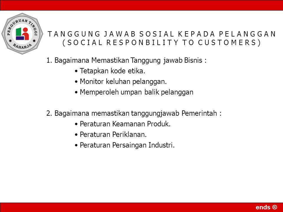 ends ® CSR CORPORATE SOCIAL RESONSIBILITY 1. Pelanggan (Customers) 2. Pekerja (Employees) 3. Pemegang saham (Stockholders) 4. Kreditur (Creditors) 5.
