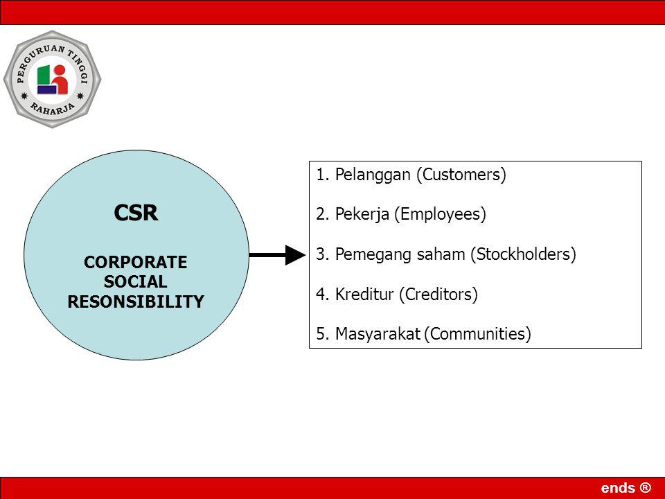 ends ® CSR CORPORATE SOCIAL RESONSIBILITY 1.Pelanggan (Customers) 2.
