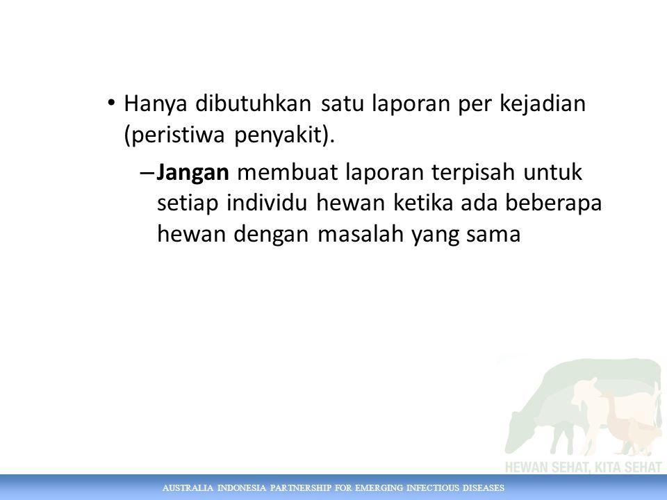 AUSTRALIA INDONESIA PARTNERSHIP FOR EMERGING INFECTIOUS DISEASES Hanya dibutuhkan satu laporan per kejadian (peristiwa penyakit).