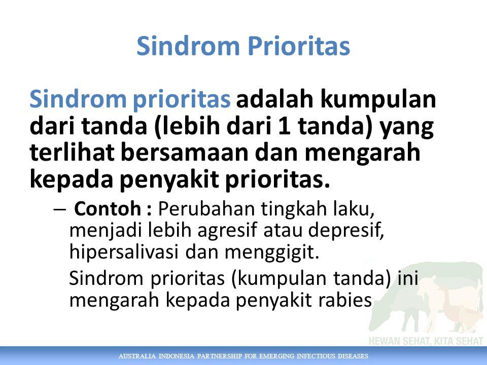 AUSTRALIA INDONESIA PARTNERSHIP FOR EMERGING INFECTIOUS DISEASES Sindrom Prioritas Sindrom prioritas adalah kumpulan dari tanda (lebih dari 1 tanda) yang terlihat bersamaan dan mengarah kepada penyakit prioritas.