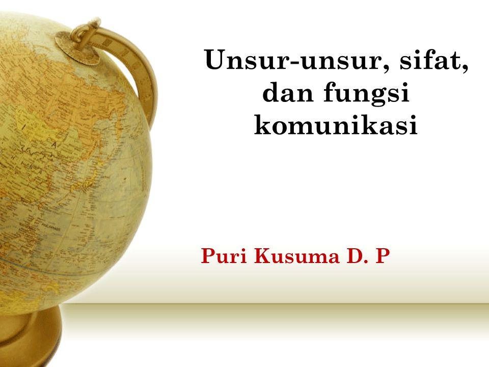 Unsur-unsur, sifat, dan fungsi komunikasi Puri Kusuma D. P
