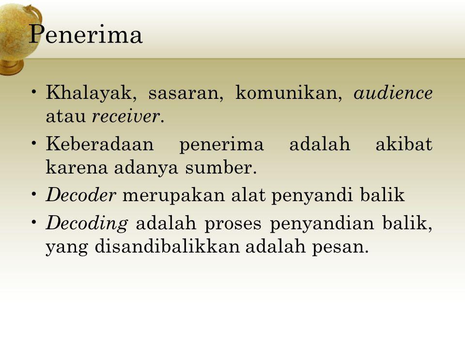 Penerima Khalayak, sasaran, komunikan, audience atau receiver.