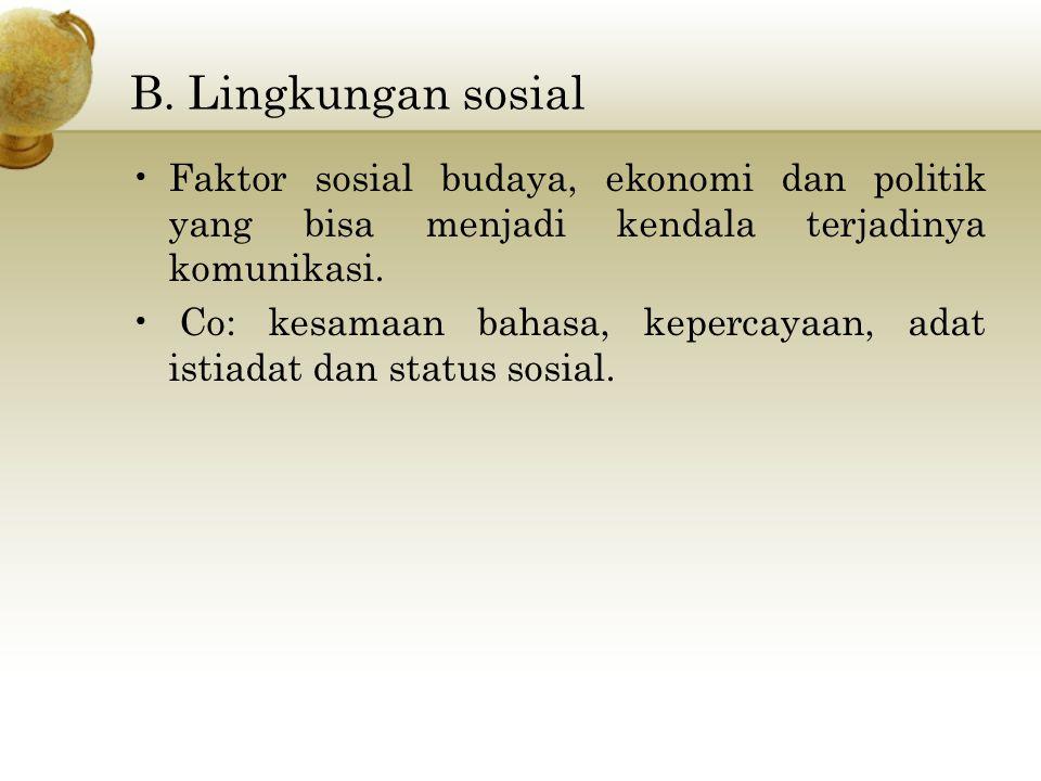 B. Lingkungan sosial Faktor sosial budaya, ekonomi dan politik yang bisa menjadi kendala terjadinya komunikasi. Co: kesamaan bahasa, kepercayaan, adat
