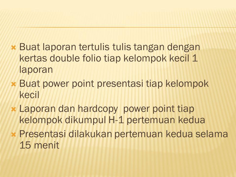  Buat laporan tertulis tulis tangan dengan kertas double folio tiap kelompok kecil 1 laporan  Buat power point presentasi tiap kelompok kecil  Lapo