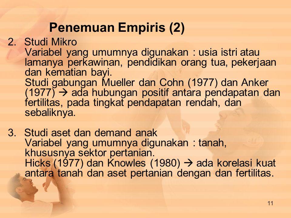 Penemuan Empiris (2) 2.Studi Mikro Variabel yang umumnya digunakan : usia istri atau lamanya perkawinan, pendidikan orang tua, pekerjaan dan kematian