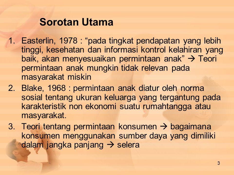 """Sorotan Utama 1.Easterlin, 1978 : """"pada tingkat pendapatan yang lebih tinggi, kesehatan dan informasi kontrol kelahiran yang baik, akan menyesuaikan p"""