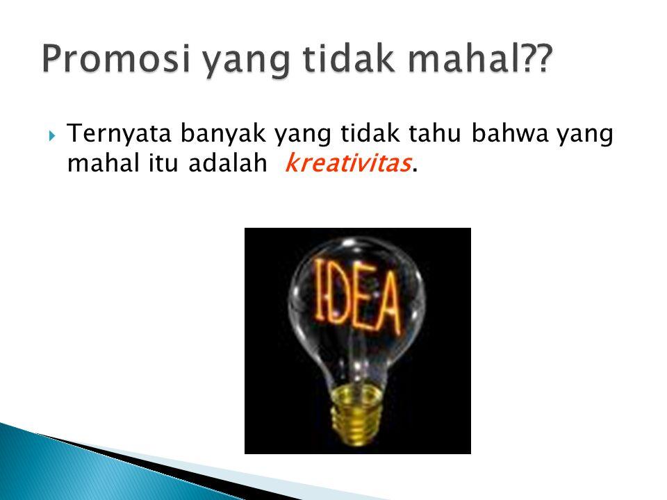  Ternyata banyak yang tidak tahu bahwa yang mahal itu adalah kreativitas.