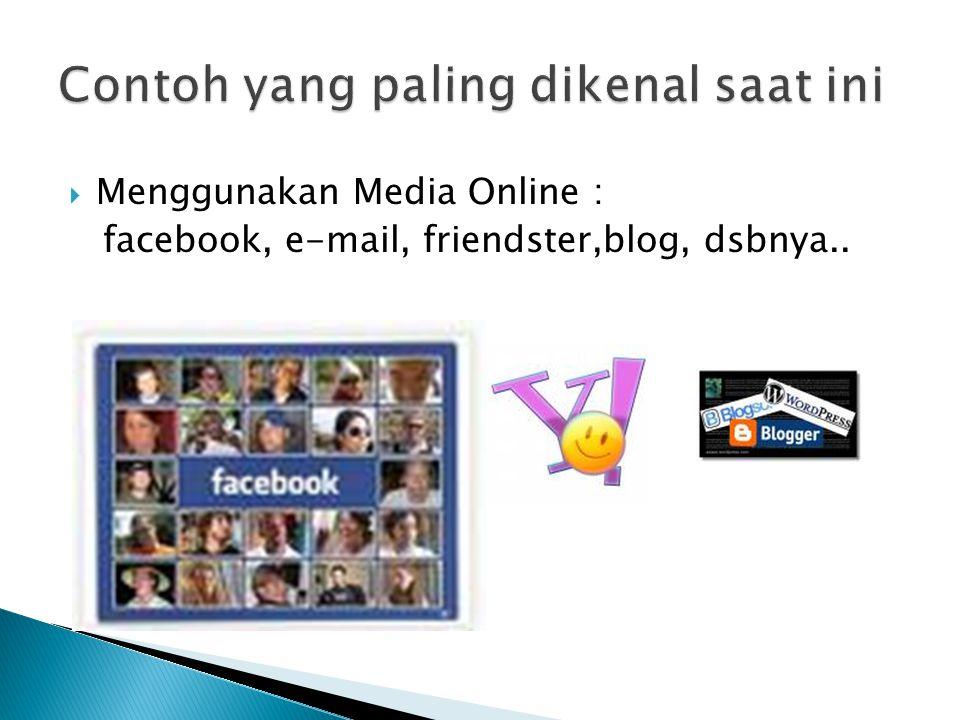  Menggunakan Media Online : facebook, e-mail, friendster,blog, dsbnya..