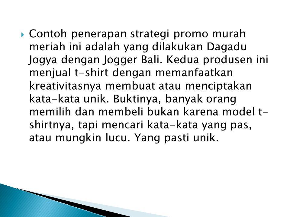  Contoh penerapan strategi promo murah meriah ini adalah yang dilakukan Dagadu Jogya dengan Jogger Bali.