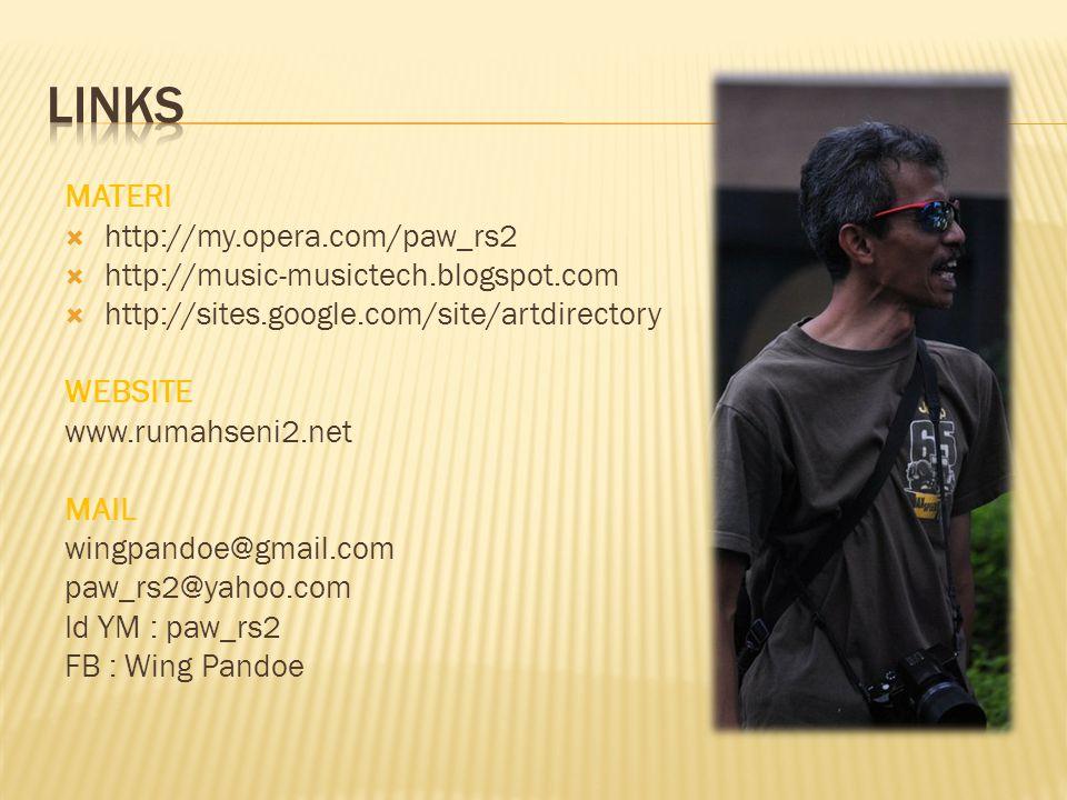 MATERI  http://my.opera.com/paw_rs2  http://music-musictech.blogspot.com  http://sites.google.com/site/artdirectory WEBSITE www.rumahseni2.net MAIL wingpandoe@gmail.com paw_rs2@yahoo.com Id YM : paw_rs2 FB : Wing Pandoe
