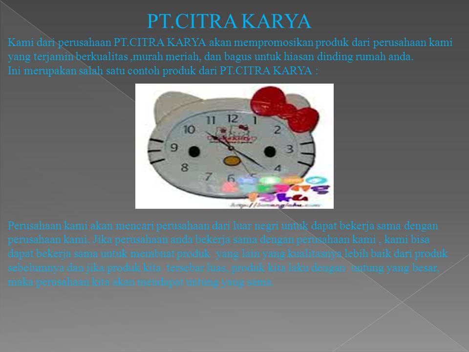 PT.CITRA KARYA Kami dari perusahaan PT.CITRA KARYA akan mempromosikan produk dari perusahaan kami yang terjamin berkualitas,murah meriah, dan bagus un