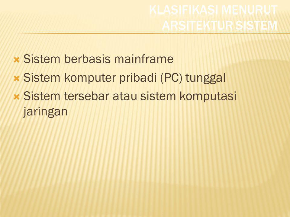  Sistem berbasis mainframe  Sistem komputer pribadi (PC) tunggal  Sistem tersebar atau sistem komputasi jaringan