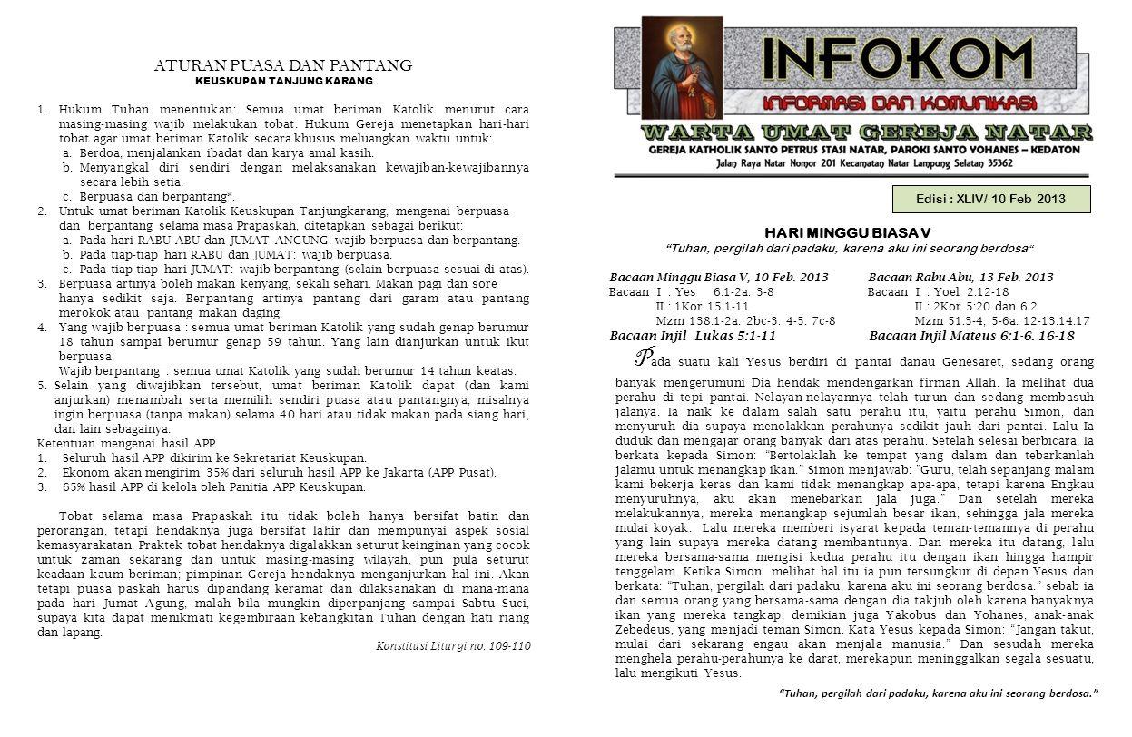 Edisi : XLIV/ 10 Feb 2013 HARI MINGGU BIASA V Tuhan, pergilah dari padaku, karena aku ini seorang berdosa Tuhan, pergilah dari padaku, karena aku ini seorang berdosa. Bacaan Minggu Biasa V, 10 Feb.