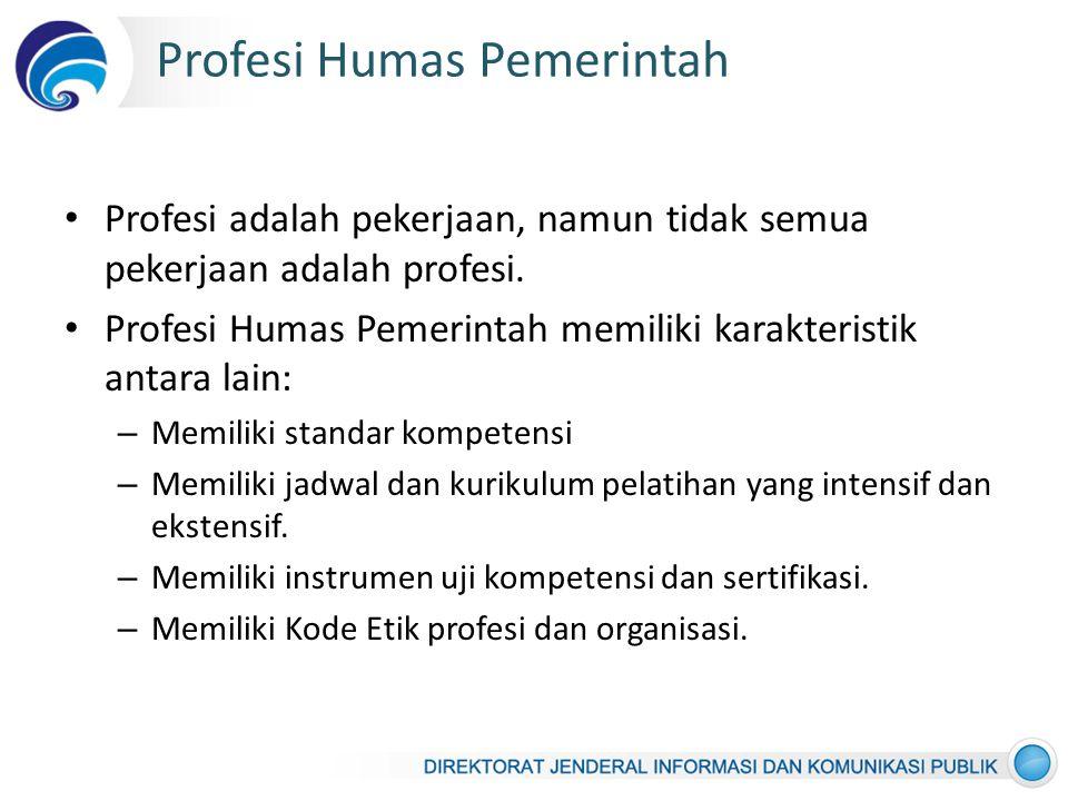 Profesi Humas Pemerintah Profesi adalah pekerjaan, namun tidak semua pekerjaan adalah profesi.