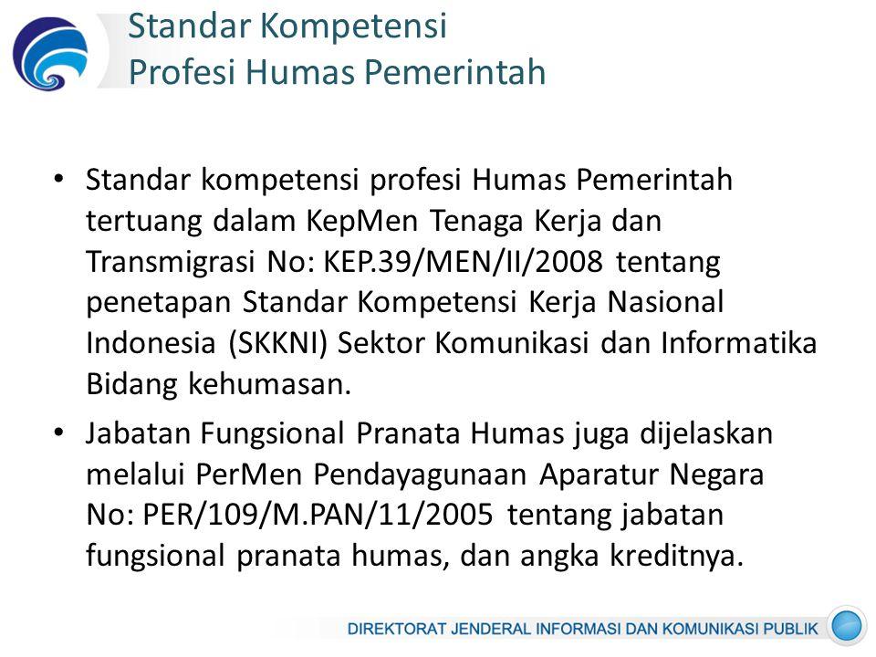Standar Kompetensi Profesi Humas Pemerintah Standar kompetensi profesi Humas Pemerintah tertuang dalam KepMen Tenaga Kerja dan Transmigrasi No: KEP.39/MEN/II/2008 tentang penetapan Standar Kompetensi Kerja Nasional Indonesia (SKKNI) Sektor Komunikasi dan Informatika Bidang kehumasan.