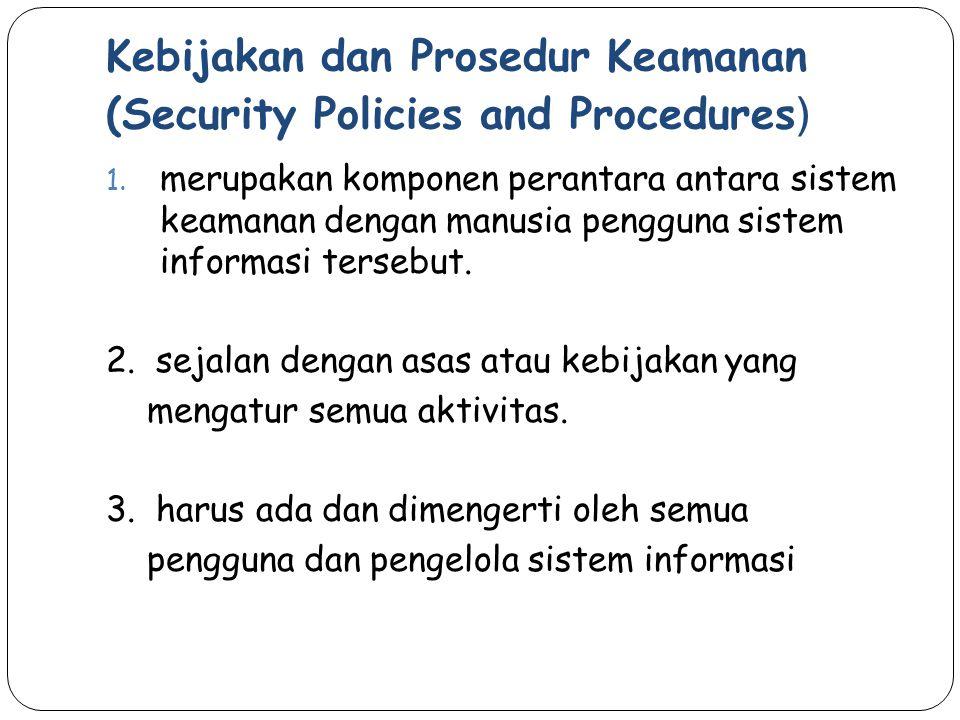 Kebijakan dan Prosedur Keamanan (Security Policies and Procedures ) 1. merupakan komponen perantara antara sistem keamanan dengan manusia pengguna sis