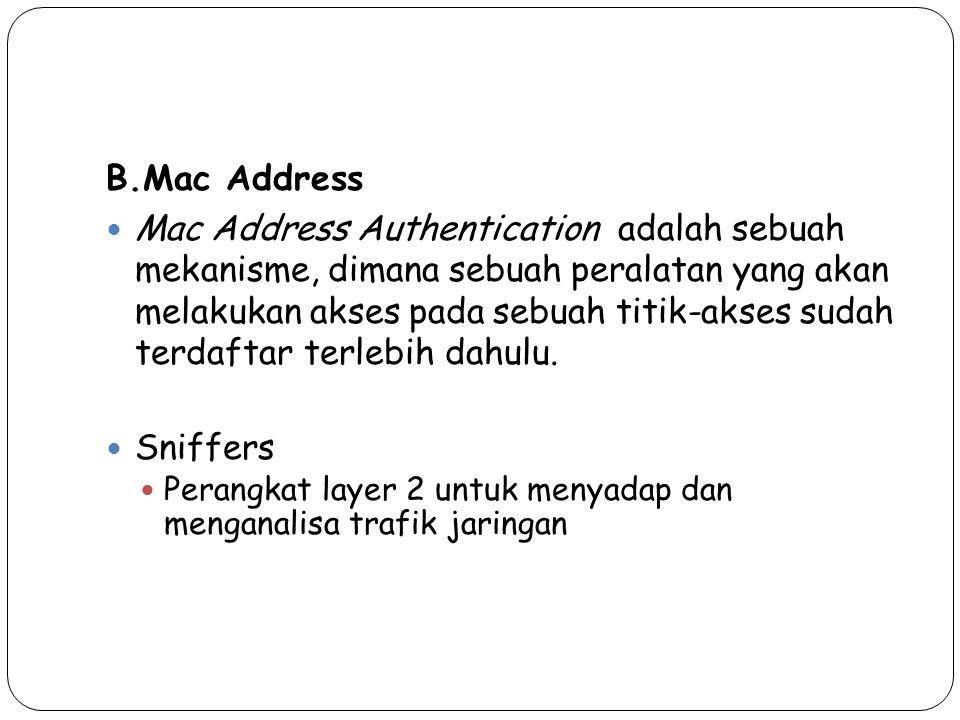 B.Mac Address Mac Address Authentication adalah sebuah mekanisme, dimana sebuah peralatan yang akan melakukan akses pada sebuah titik-akses sudah terd