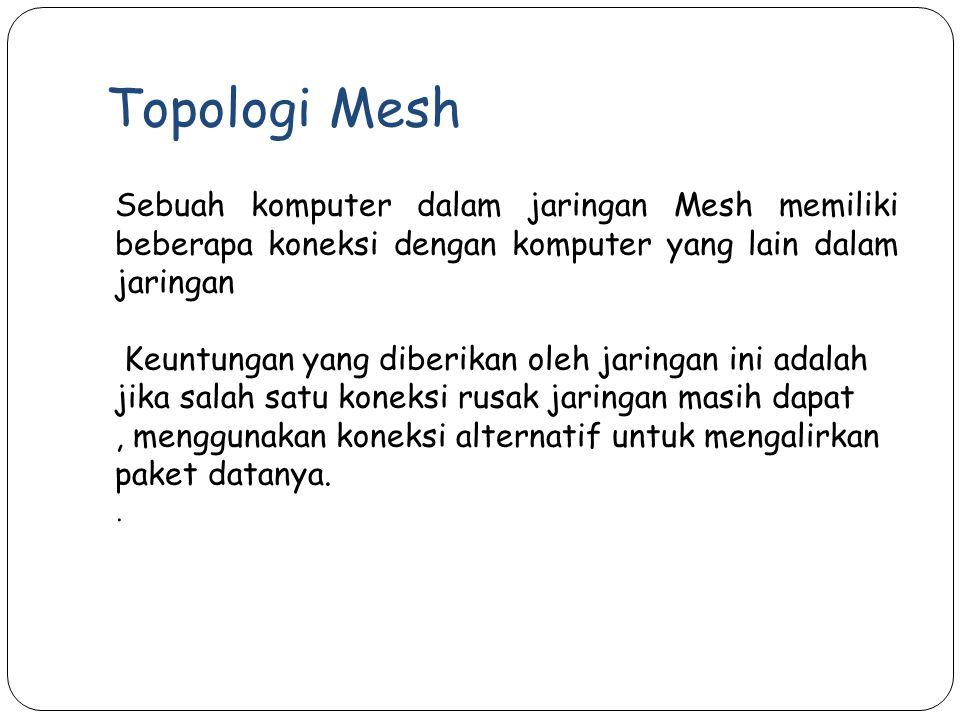 Sebuah komputer dalam jaringan Mesh memiliki beberapa koneksi dengan komputer yang lain dalam jaringan Keuntungan yang diberikan oleh jaringan ini ada