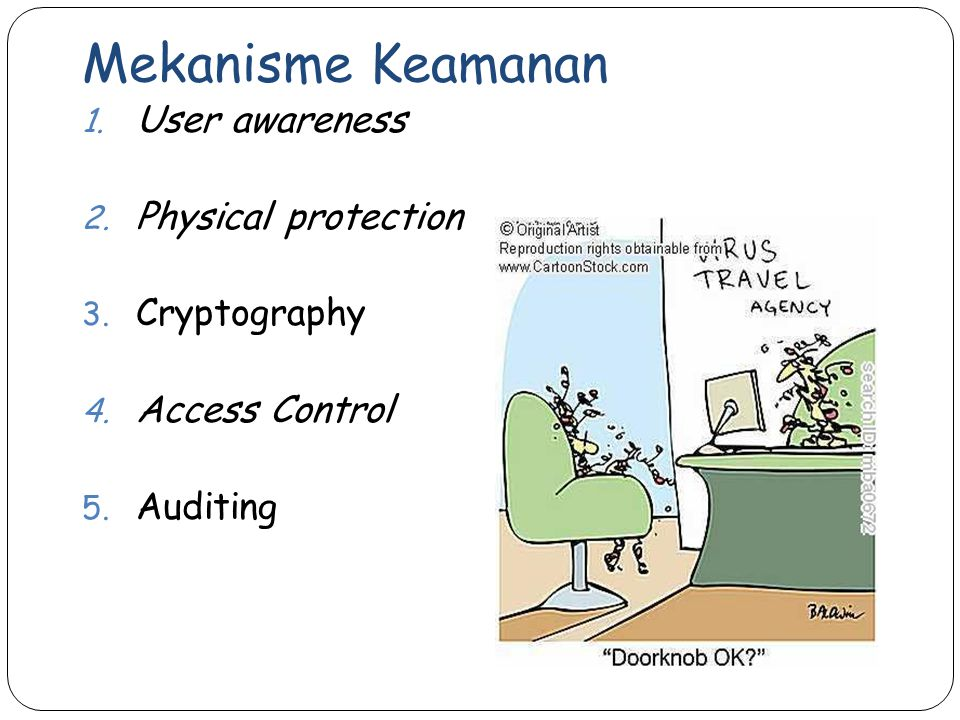 Mekanisme Keamanan 9 1. User awareness 2. Physical protection 3. Cryptography 4. Access Control 5. Auditing