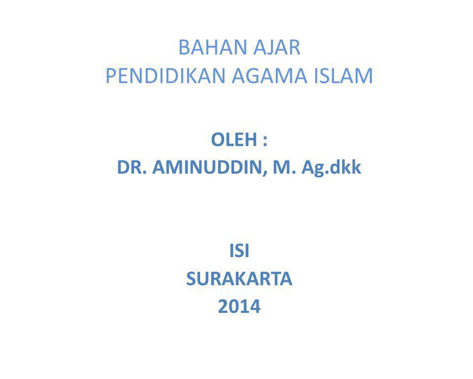 BAHAN AJAR PENDIDIKAN AGAMA ISLAM OLEH : DR. AMINUDDIN, M. Ag.dkk ISI SURAKARTA 2014