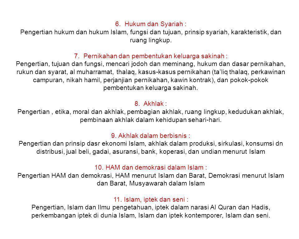 6. Hukum dan Syariah : Pengertian hukum dan hukum Islam, fungsi dan tujuan, prinsip syariah, karakteristik, dan ruang lingkup. 7. Pernikahan dan pembe