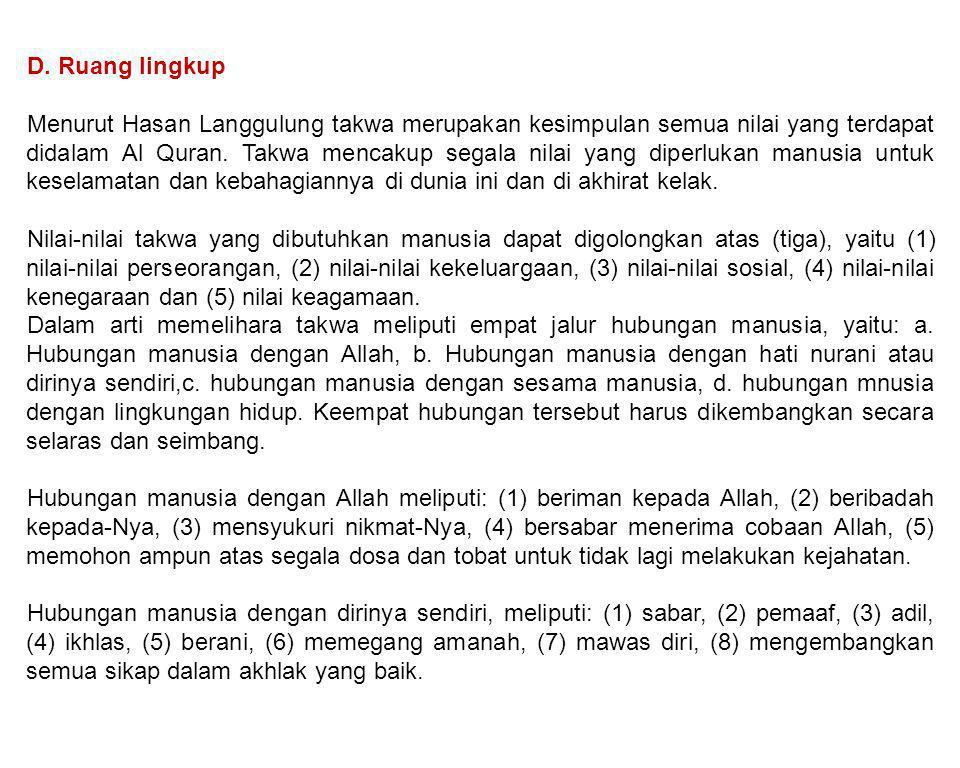 D. Ruang lingkup Menurut Hasan Langgulung takwa merupakan kesimpulan semua nilai yang terdapat didalam Al Quran. Takwa mencakup segala nilai yang dipe