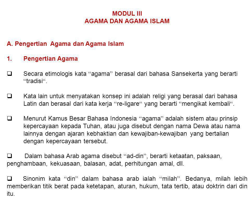 "MODUL III AGAMA DAN AGAMA ISLAM A. Pengertian Agama dan Agama Islam 1.Pengertian Agama  Secara etimologis kata "" agama "" berasal dari bahasa Sanseker"