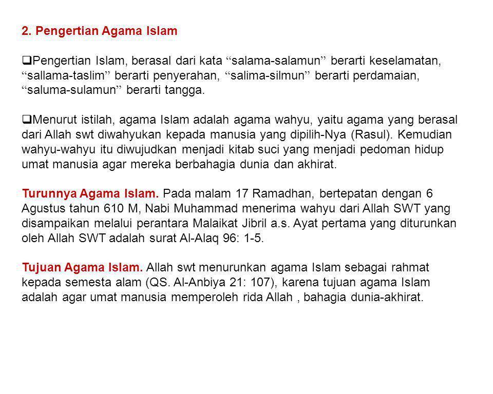 "2. Pengertian Agama Islam  Pengertian Islam, berasal dari kata "" salama-salamun "" berarti keselamatan, "" sallama-taslim "" berarti penyerahan, "" salim"