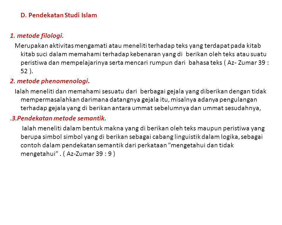 D. Pendekatan Studi Islam 1. metode filologi. Merupakan aktivitas mengamati atau meneliti terhadap teks yang terdapat pada kitab kitab suci dalam mema