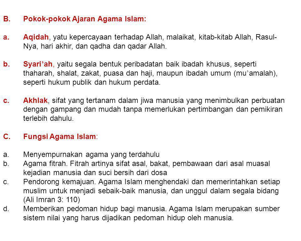 B.Pokok-pokok Ajaran Agama Islam: a.Aqidah, yatu kepercayaan terhadap Allah, malaikat, kitab-kitab Allah, Rasul- Nya, hari akhir, dan qadha dan qadar