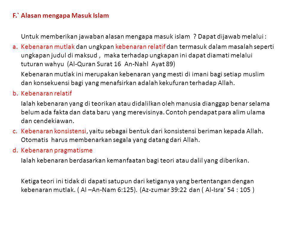 F.`Alasan mengapa Masuk Islam Untuk memberikan jawaban alasan mengapa masuk islam ? Dapat dijawab melalui : a.Kebenaran mutlak dan ungkpan kebenaran r