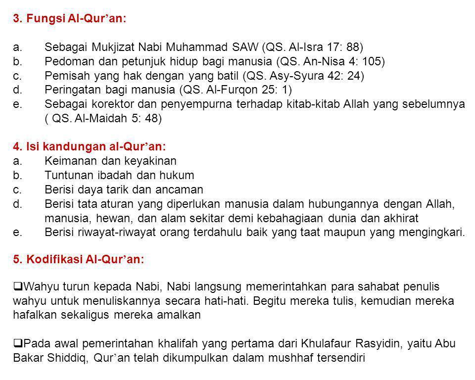 3. Fungsi Al-Qur ' an: a.Sebagai Mukjizat Nabi Muhammad SAW (QS. Al-Isra 17: 88) b.Pedoman dan petunjuk hidup bagi manusia (QS. An-Nisa 4: 105) c.Pemi