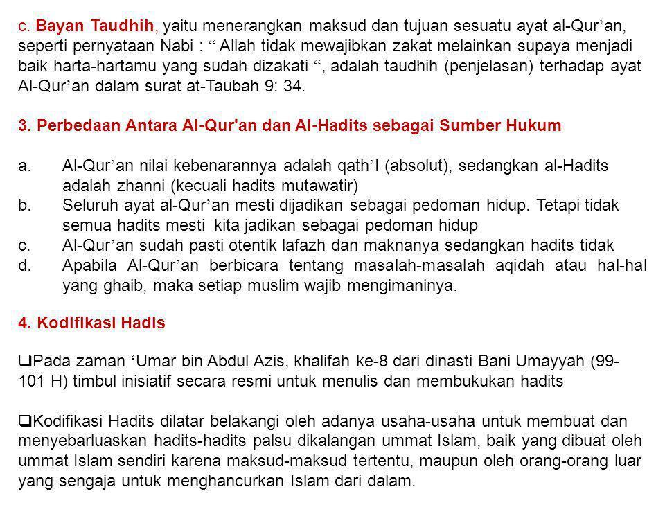 """c. Bayan Taudhih, yaitu menerangkan maksud dan tujuan sesuatu ayat al-Qur ' an, seperti pernyataan Nabi : """" Allah tidak mewajibkan zakat melainkan sup"""